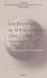 Michel Guillou et  IFRAMOND - Les Entretiens de la francophonie 2001-2003 - Pistes pour aller de l'avant.
