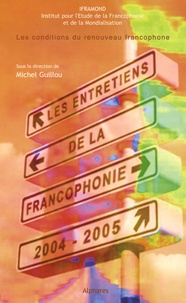 Michel Guillou - Les Entretiens de la Francophonie 2004-2005 - Les conditions du renouveau francophone.