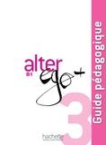 Michel Guilloux et Edith Turbide - Alter ego + 3 B1 - Guide pédagogique.