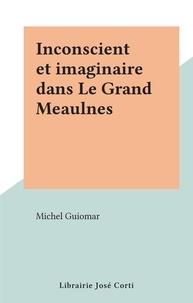 Michel Guiomar - Inconscient et imaginaire dans Le Grand Meaulnes.