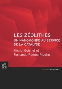 Michel Guisnet et Fernando Ramôa Ribeiro - Les zéolithes, un nanomonde au service de la catalyse.