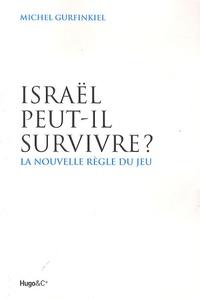Michel Gurfinkiel - Israël peut-il survivre ? - La nouvelle règle du jeu.