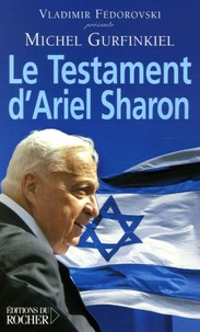 Michel Gurfinkiel - Le Testament d'Ariel Sharon.
