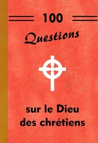 Michel Gurnaud - 100 questions sur le Dieu des chrétiens.