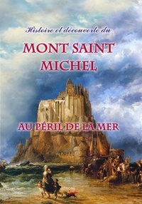 Michel Gurnaud - Histoire et découverte du Mont Saint-Michel au péril de la mer.