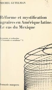 Michel Gutelman et Charles Bettelheim - Réforme et mystification agraires en Amérique Latine : le cas du Mexique.