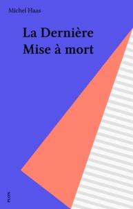 Michel Haas - La Dernière mise à mort.