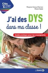 Michel Habib et Marjorie Camus-Charron - J'ai des DYS dans ma classe ! - Guide pratique pour les enseignants.