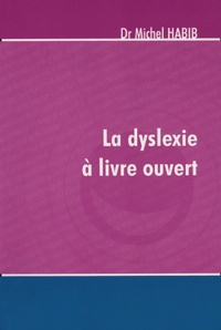 Michel Habib - La dyslexie à livre ouvert.