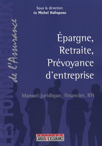 Michel Hallopeau - Epargne, retraite, prévoyance d'entreprise - Manuel, juridique, financier, RH.