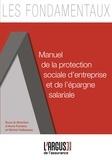 Michel Hallopeau et Anna Ferreira - Manuel de la protection sociale d'entreprise et de l'épargne salariale.