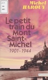 Michel Harouy - Le petit train du Mont Saint-Michel (1901-1944).