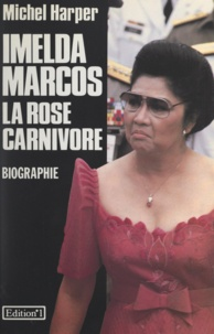 Michel Harper - Imelda Marcos - La rose carnivore.
