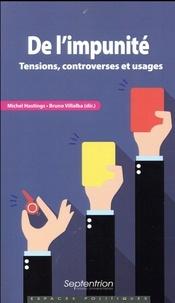 Michel Hastings et Bruno Villalba - De l'impunité - Tensions, controverses et usages.
