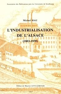 Michel Hau - L'industrialisation de l'Alsace (1803-1939).