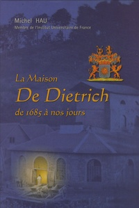 Michel Hau - La Maison De Dietrich - De 1685 à nos jours.