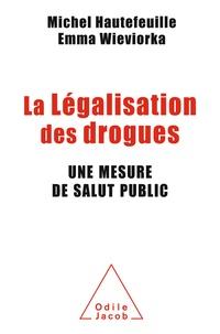Michel Hautefeuille et Emma Wieviorka - La Légalisation des drogues - Une mesure de salut public.