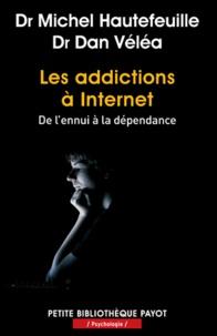 Michel Hautefeuille et Dan Véléa - Les addictions à Internet - De l'ennui à la dépendance.