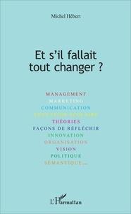 Michel Hébert - Et s'il fallait tout changer ?.