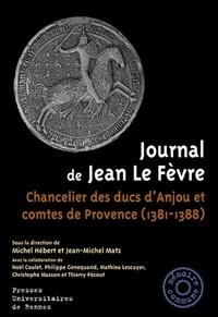 Michel Hébert et Jean-Michel Matz - Journal de Jean Le Fèvre - Chancelier des ducs d'Anjou et comtes de Provence (1381-1388).