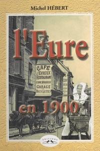 Michel Hébert - L'Eure en 1900.