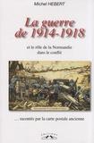 Michel Hébert - La guerre de 1914-1918 et le rôle de la Normandie dans le conflit racontés par la carte postale ancienne.