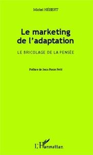 Michel Hébert - Le marketing de l'adaptation - Le bricolage de la pensée.