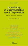 Michel Hébert - Le marketing et la communication face à l'imprévisible - Mobilité, réactivité, adaptation.