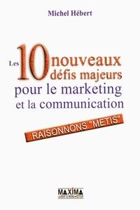 """Michel Hébert - Les 10 nouveaux défis majeurs pour le marketing et la communication - Raisonnons """"métis""""."""