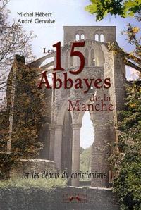 Michel Hébert et André Gervaise - Les 15 abbayes de la Manche... et les débuts du christianisme.