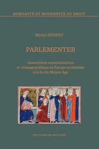 Michel Hébert - Parlementer - Assemblées représentatives et échange politique en Europe occidentale à la fin du Moyen Age.