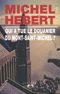 Michel Hébert - Qui a tué le douanier du Mont-Saint-Michel ?.