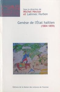 Michel Hector et Laënnec Hurbon - Genèse de l'Etat haïtien (1804-1859).