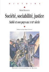 Michel Heichette - Société, sociabilité, justice - Sablé et son pays au XVIIIe siècle.