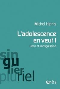 Michel Heinis - L'adolescence en veut ! - Désir et transgression.