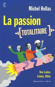 Michel Hellas - La passion totalitaire - Ben Laden, Lénine, Hitler.