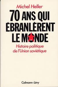 Michel Heller - 70 Ans qui Ébranlèrent le Monde.