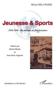 Michel Héluwaert - Jeunesse & Sports, 1936-1986 : du militant au fonctionnaire.