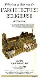 Michel Henry-Claude et Laurence Stefanon - Principes et éléments de l'architecture religieuse médiévale.