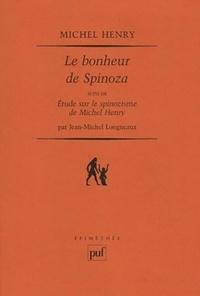 Michel Henry et Jean-Michel Longneaux - Le bonheur de Spinoza - Suivi de Etude sur le spinozisme de Michel Henry.