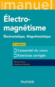 Michel Henry et Abdelhadi Kassiba - Mini Manuel d'Electromagnétisme - 3e éd. - Electrostatique, Magnétostatique.