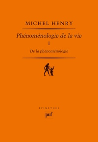 Michel Henry - Phénoménologie de la vie - Tome 1 De la phénoménologie.