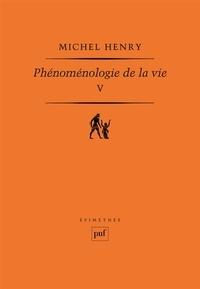 Michel Henry - Phénoménologie de la vie - Tome 5.
