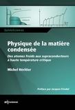 Michel Héritier - Physique de la matière condensée - Des atomes froids aux supraconducteurs à haute température critique.