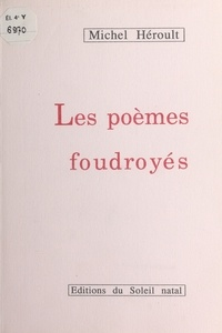 Michel Heroult - Les poemes foudroyes.