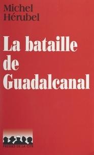 Michel Hérubel et Jeanine Balland - La bataille de Guadalcanal.