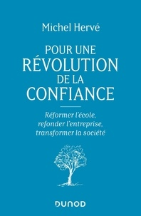 Michel Hervé - Pour une révolution de la confiance - Réformer l'école, refonder l'entreprise, transformer la société.