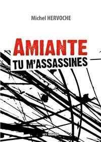 Michel Hervoche - Amiante, tu m'assassines.