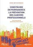 Michel Héry et Pierre Goutet - Construire en permanence la prévention des cancers professionnels.