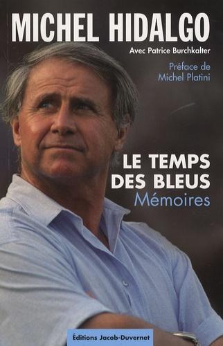 Michel Hidalgo - Le temps des bleus - Mémoires.